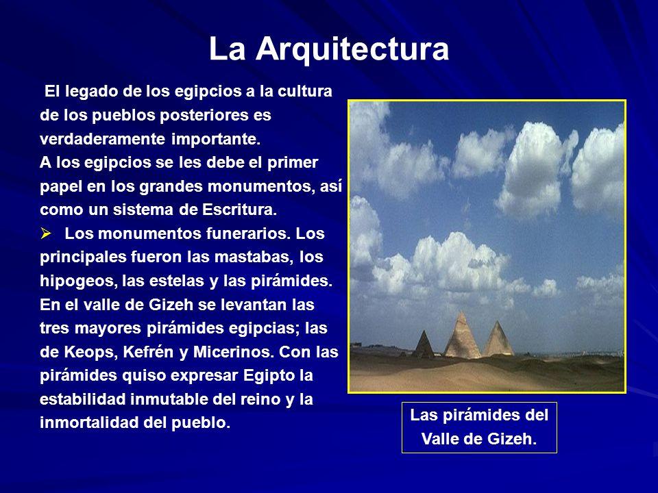 La Arquitectura El legado de los egipcios a la cultura de los pueblos posteriores es verdaderamente importante.