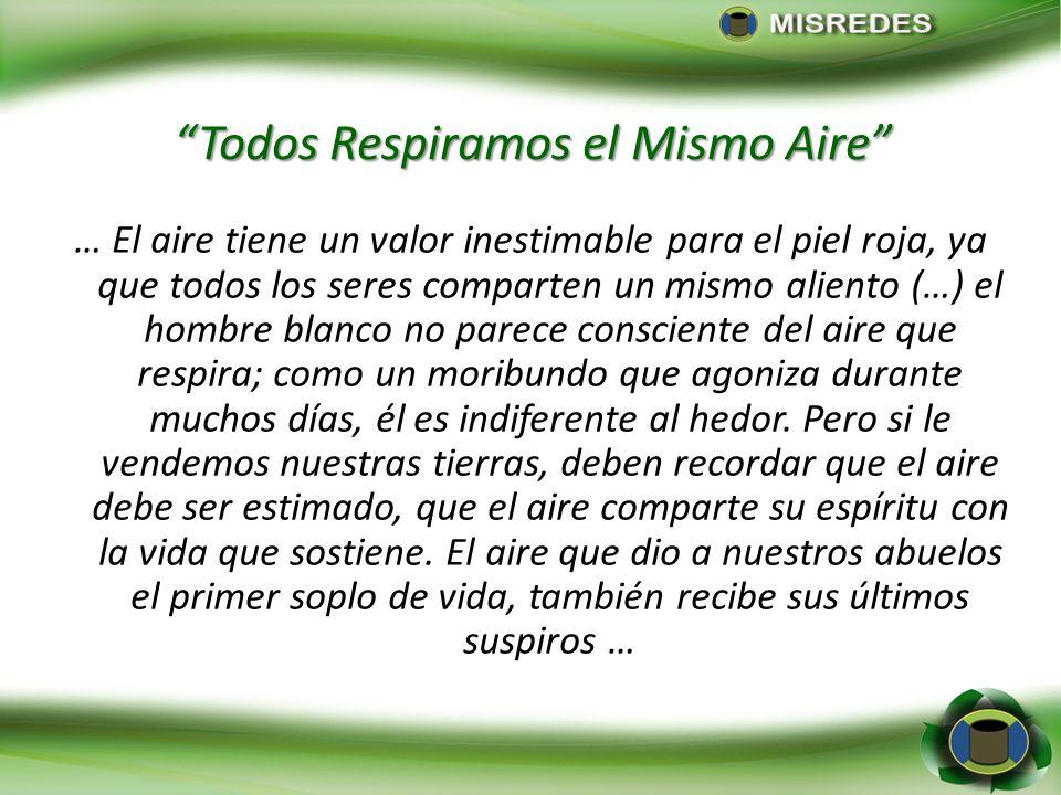 Todos Respiramos el Mismo Aire … El aire tiene un valor inestimable para el piel roja, ya que todos los seres comparten un mismo aliento (…) el hombre