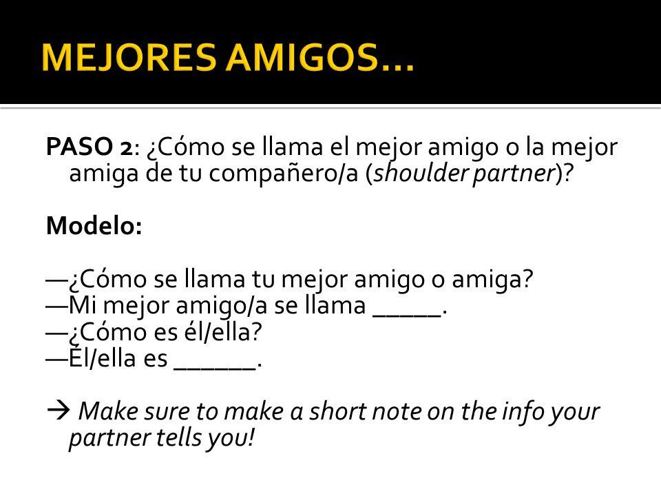 PASO 3 (individual): Escribe una oración (sentence) sobre (about) el mejor amigo o la mejor amiga de tu compañero/a.