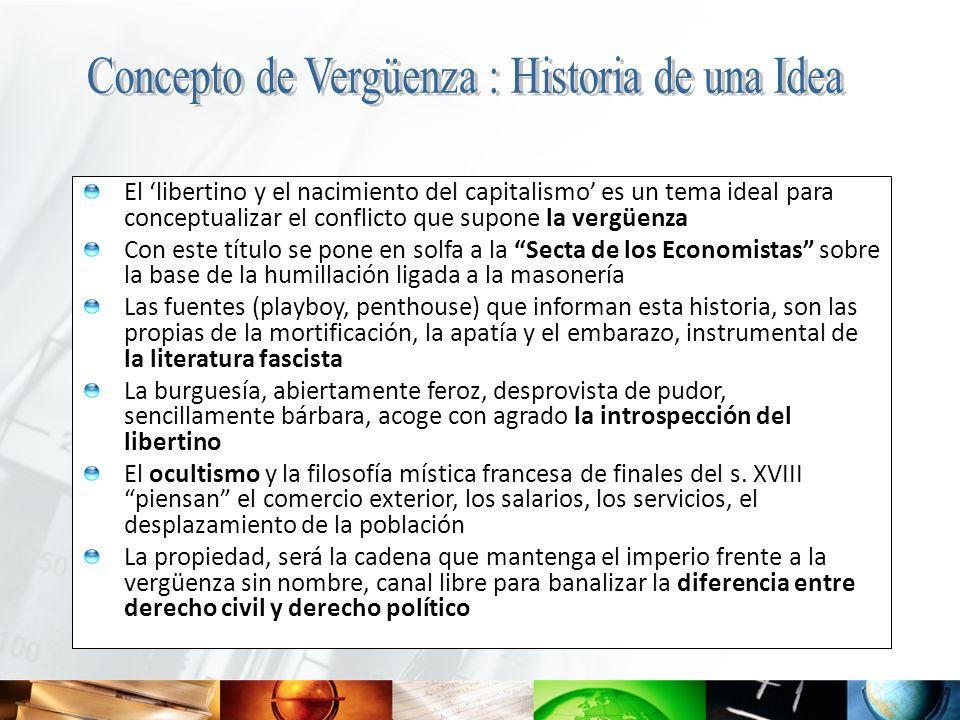 El libertino y el nacimiento del capitalismo es un tema ideal para conceptualizar el conflicto que supone la vergüenza Con este título se pone en solf