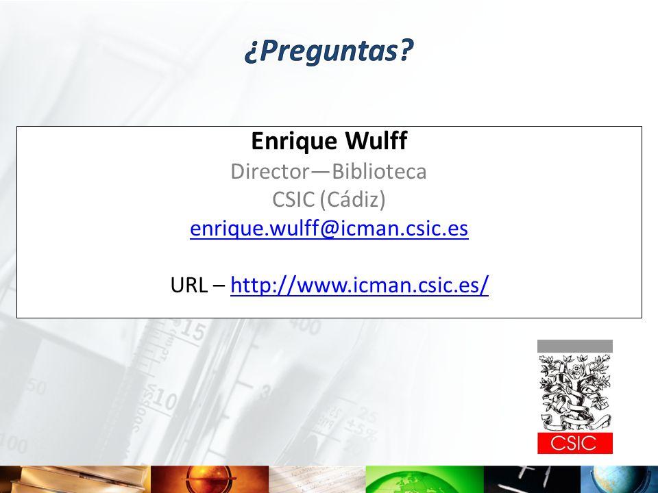 Enrique Wulff DirectorBiblioteca CSIC (Cádiz) enrique.wulff@icman.csic.es URL – http://www.icman.csic.es/http://www.icman.csic.es/
