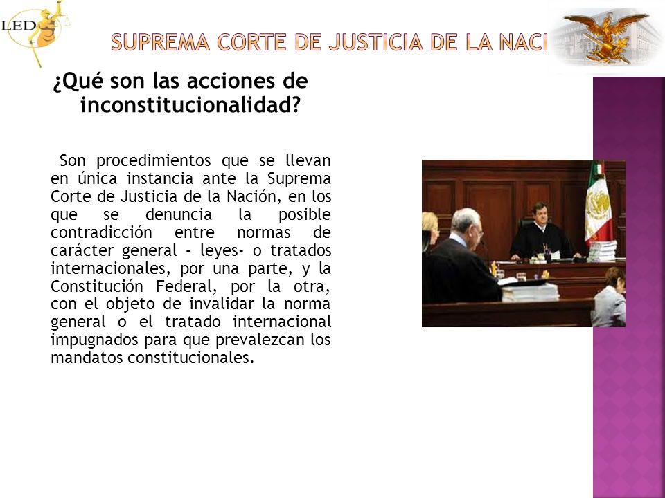 ¿Qué son las acciones de inconstitucionalidad? Son procedimientos que se llevan en única instancia ante la Suprema Corte de Justicia de la Nación, en