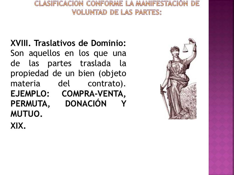 XVIII. Traslativos de Dominio: Son aquellos en los que una de las partes traslada la propiedad de un bien (objeto materia del contrato). EJEMPLO: COMP