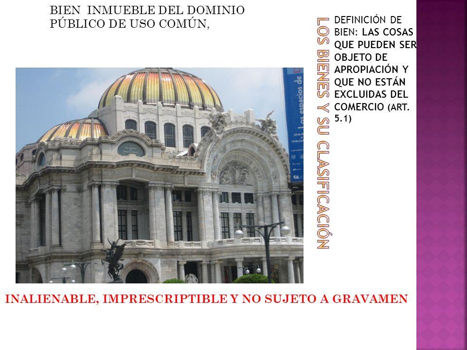 DEFINICIÓN DE BIEN: LAS COSAS QUE PUEDEN SER OBJETO DE APROPIACIÓN Y QUE NO ESTÁN EXCLUIDAS DEL COMERCIO (ART. 5.1) BIEN INMUEBLE DEL DOMINIO PÚBLICO