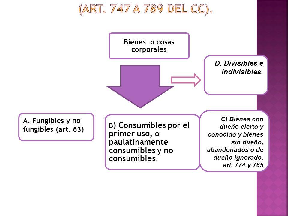 Bienes o cosas corporales B ) Consumibles por el primer uso, o paulatinamente consumibles y no consumibles. C) Bienes con dueño cierto y conocido y bi