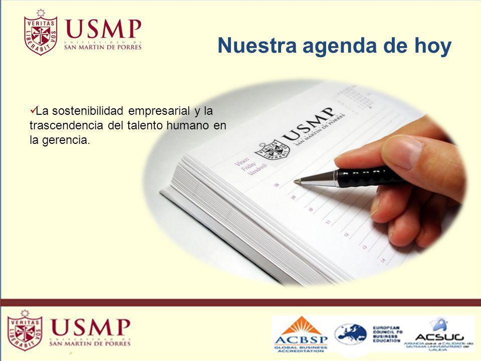 Nuestra agenda de hoy La sostenibilidad empresarial y la trascendencia del talento humano en la gerencia.