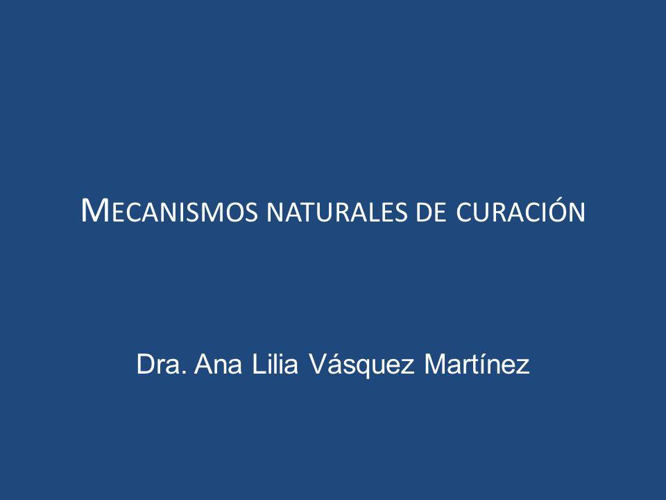M ECANISMOS NATURALES DE CURACIÓN Dra. Ana Lilia Vásquez Martínez