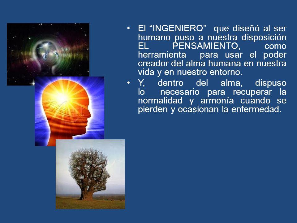 El INGENIERO que diseñó al ser humano puso a nuestra disposición EL PENSAMIENTO, como herramienta para usar el poder creador del alma humana en nuestr
