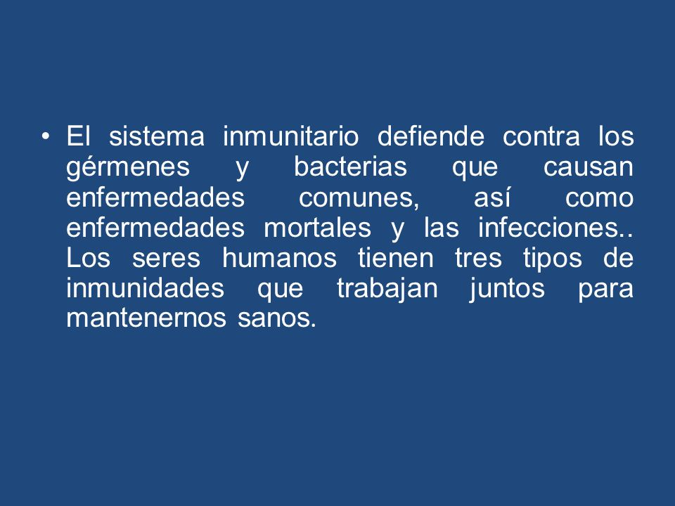 El sistema inmunitario defiende contra los gérmenes y bacterias que causan enfermedades comunes, así como enfermedades mortales y las infecciones.. Lo