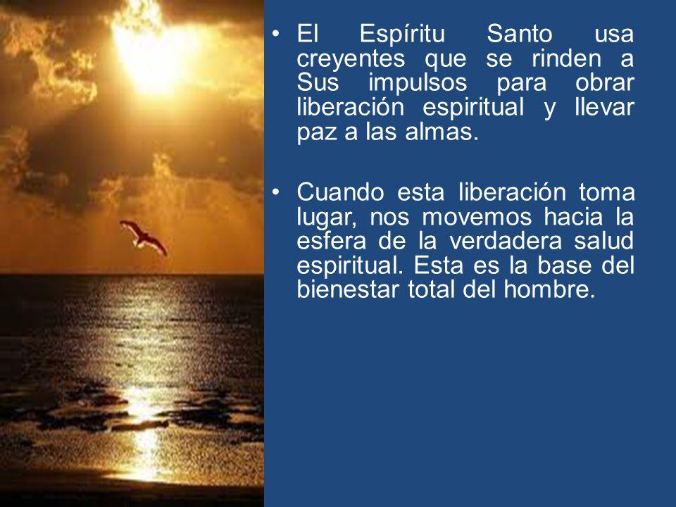 El Espíritu Santo usa creyentes que se rinden a Sus impulsos para obrar liberación espiritual y llevar paz a las almas. Cuando esta liberación toma lu