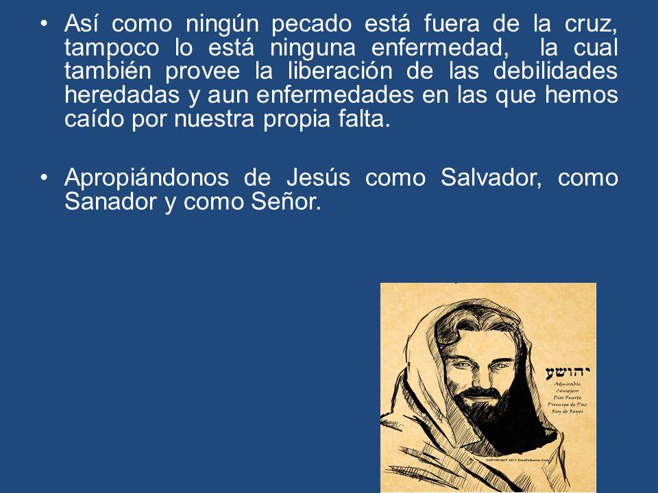 Así como ningún pecado está fuera de la cruz, tampoco lo está ninguna enfermedad, la cual también provee la liberación de las debilidades heredadas y