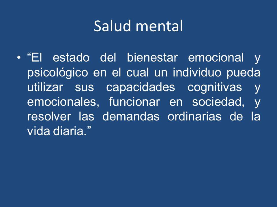 Salud mental El estado del bienestar emocional y psicológico en el cual un individuo pueda utilizar sus capacidades cognitivas y emocionales, funciona