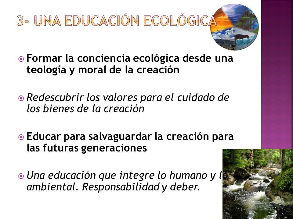 Formar la conciencia ecológica desde una teología y moral de la creación Redescubrir los valores para el cuidado de los bienes de la creación Educar p