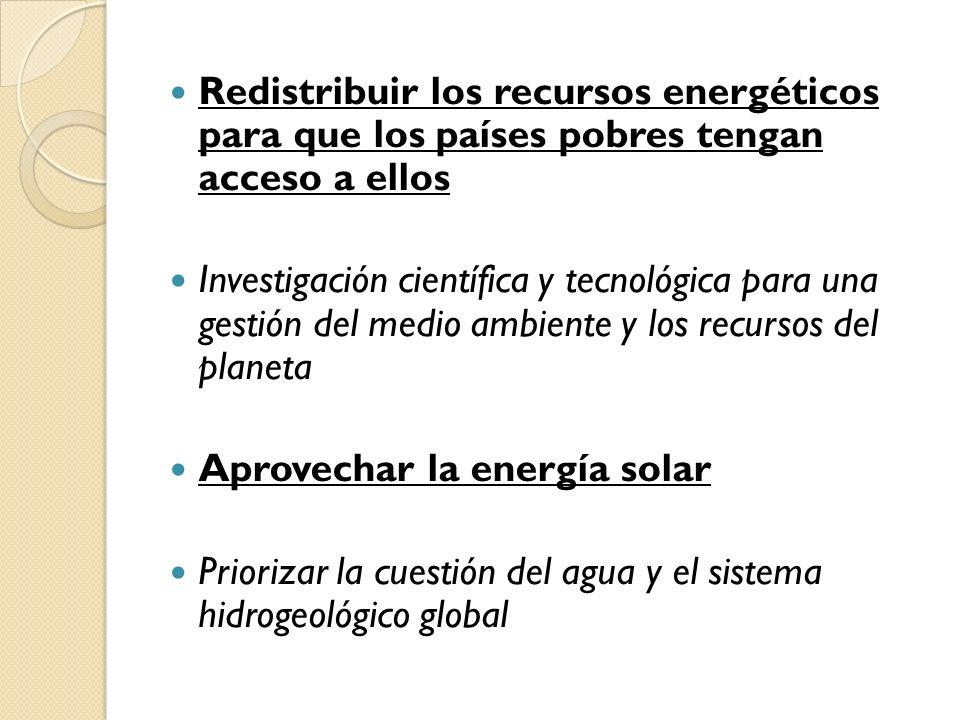 Redistribuir los recursos energéticos para que los países pobres tengan acceso a ellos Investigación científica y tecnológica para una gestión del med