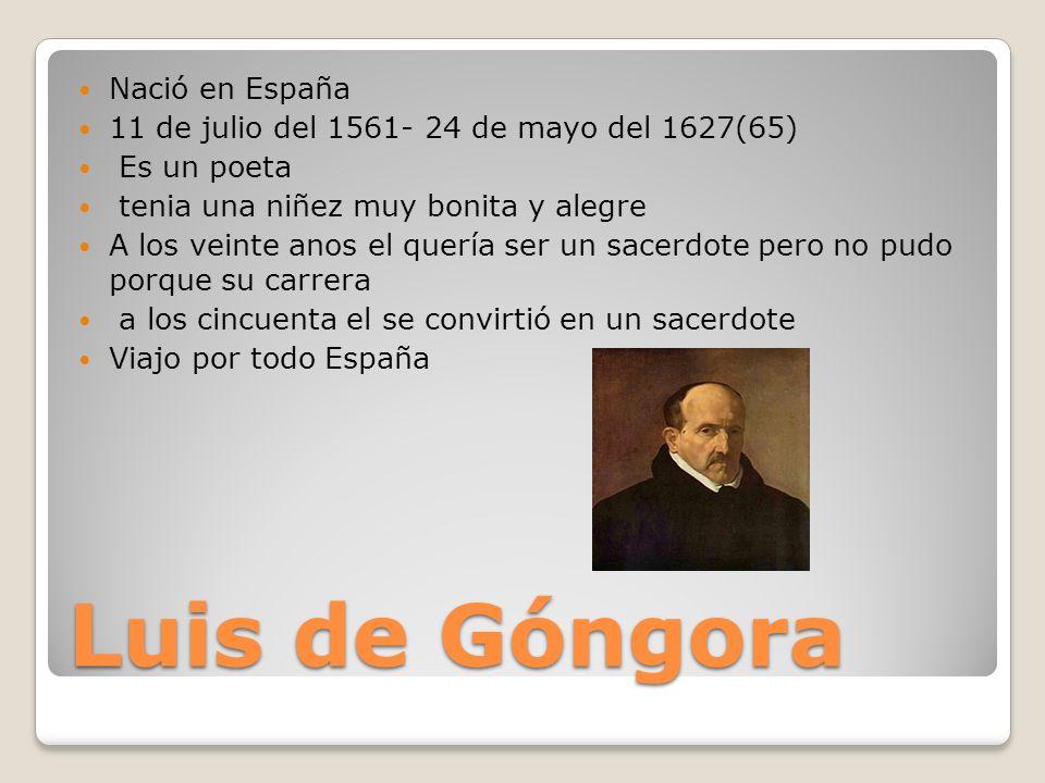 Nació en España 11 de julio del 1561- 24 de mayo del 1627(65) Es un poeta tenia una niñez muy bonita y alegre A los veinte anos el quería ser un sacer