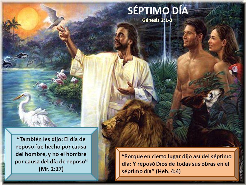 También les dijo: El día de reposo fue hecho por causa del hombre, y no el hombre por causa del día de reposo (Mr. 2:27) Porque en cierto lugar dijo a