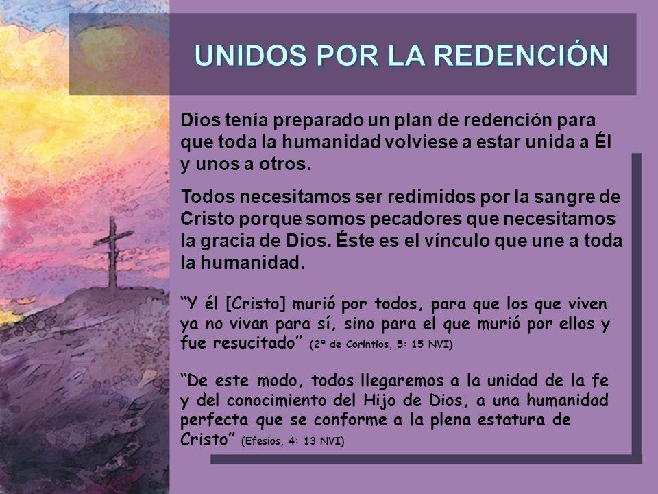 Dios tenía preparado un plan de redención para que toda la humanidad volviese a estar unida a Él y unos a otros.