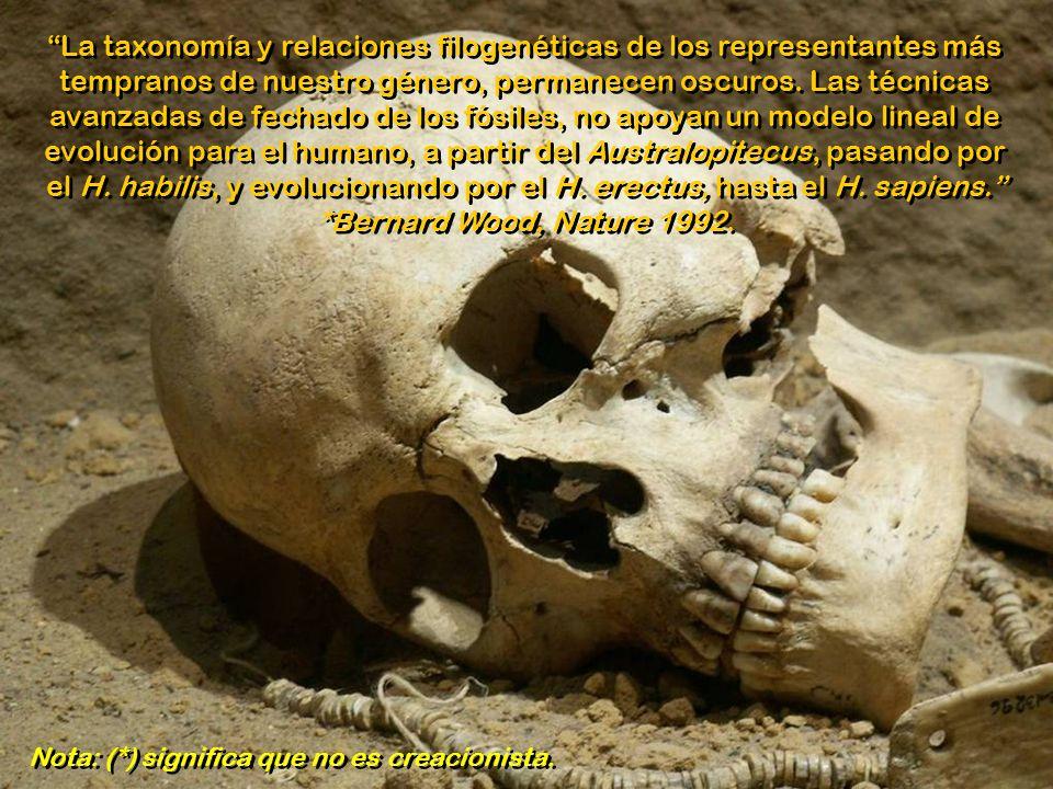 Aunque se enseñan como verdades, *Mary Leakey, prominente paleoantropóloga dijo: Con relación a nuestros ancestros, todos esos árboles de la vida con