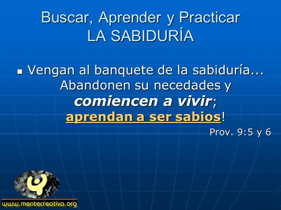 Buscar, Aprender y Practicar LA SABIDURÍA Vengan al banquete de la sabiduría...