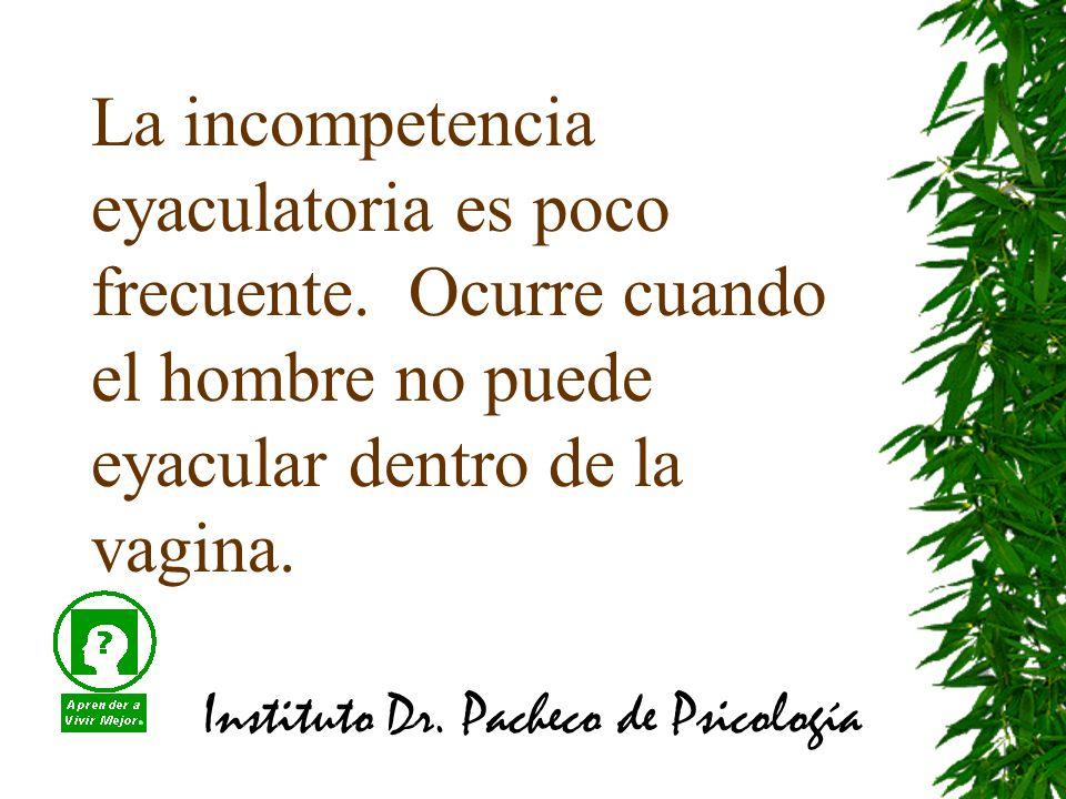 Instituto Dr. Pacheco de Psicología La incompetencia eyaculatoria es poco frecuente.