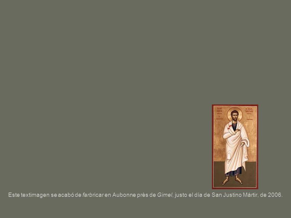Este textimagen se acabó de farbricar en Aubonne près de Gimel, justo el día de San Justino Mártir, de 2006.