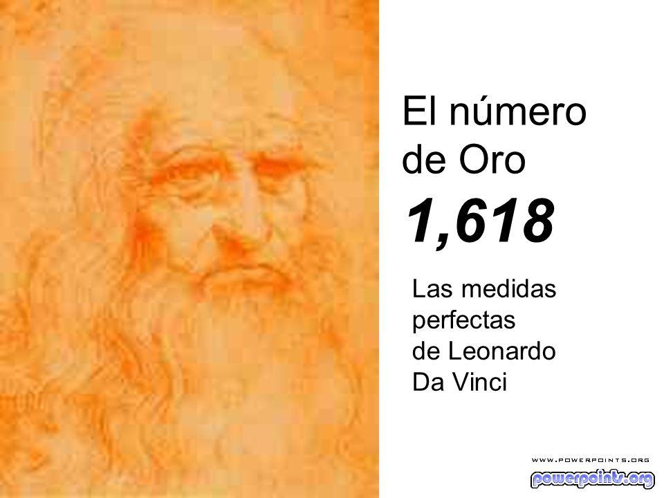 El 1,618 En su Studio (Real Academia de Venecia), también conocido como El hombre de Vitruvio, Leonardo da Vinci realiza una visión del hombre como centro del Universo al quedar inscrito en un círculo y un cuadrado.