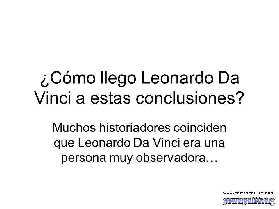 ¿Cómo llego Leonardo Da Vinci a estas conclusiones.