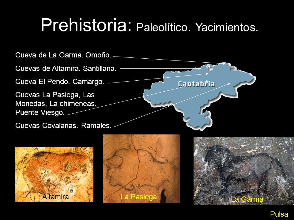 Prehistoria: Paleolítico. Yacimientos. Cueva de La Garma. Omoño. Cuevas de Altamira. Santillana. Cueva El Pendo. Camargo. Cuevas La Pasiega, Las Moned