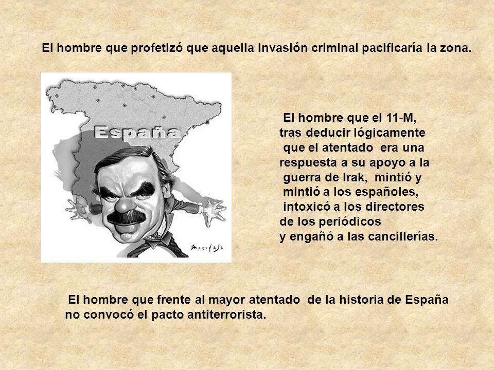 El hombre que profetizó que aquella invasión criminal pacificaría la zona.