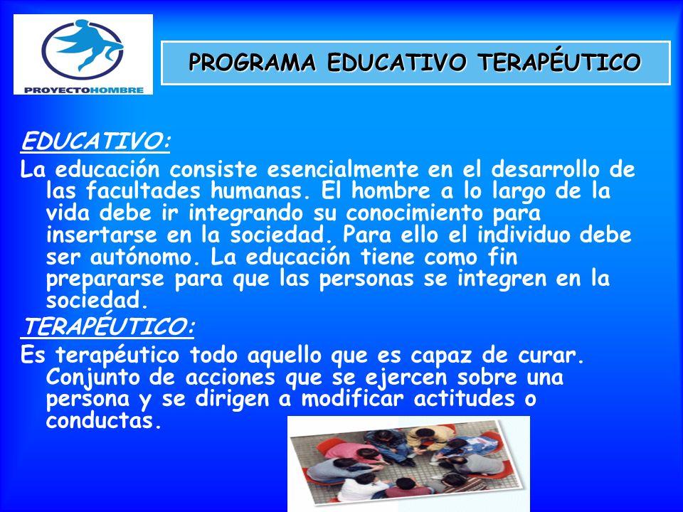 PROGRAMA EDUCATIVO TERAPÉUTICO EDUCATIVO: La educación consiste esencialmente en el desarrollo de las facultades humanas. El hombre a lo largo de la v