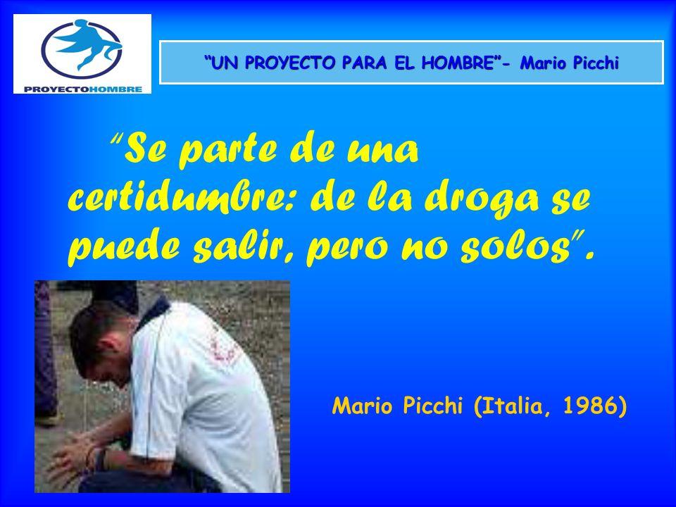 UN PROYECTO PARA EL HOMBRE- Mario Picchi Se parte de una certidumbre: de la droga se puede salir, pero no solos. Mario Picchi (Italia, 1986)