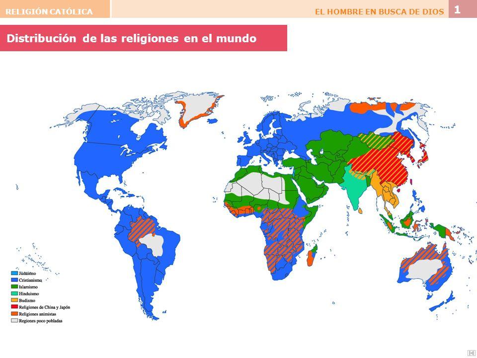 RELIGIÓN CATÓLICAEL HOMBRE EN BUSCA DE DIOS 1 Distribución de las religiones en el mundo