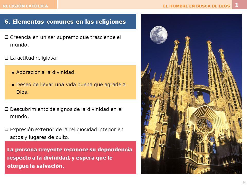 6. Elementos comunes en las religiones Creencia en un ser supremo que trasciende el mundo. La actitud religiosa: La persona creyente reconoce su depen