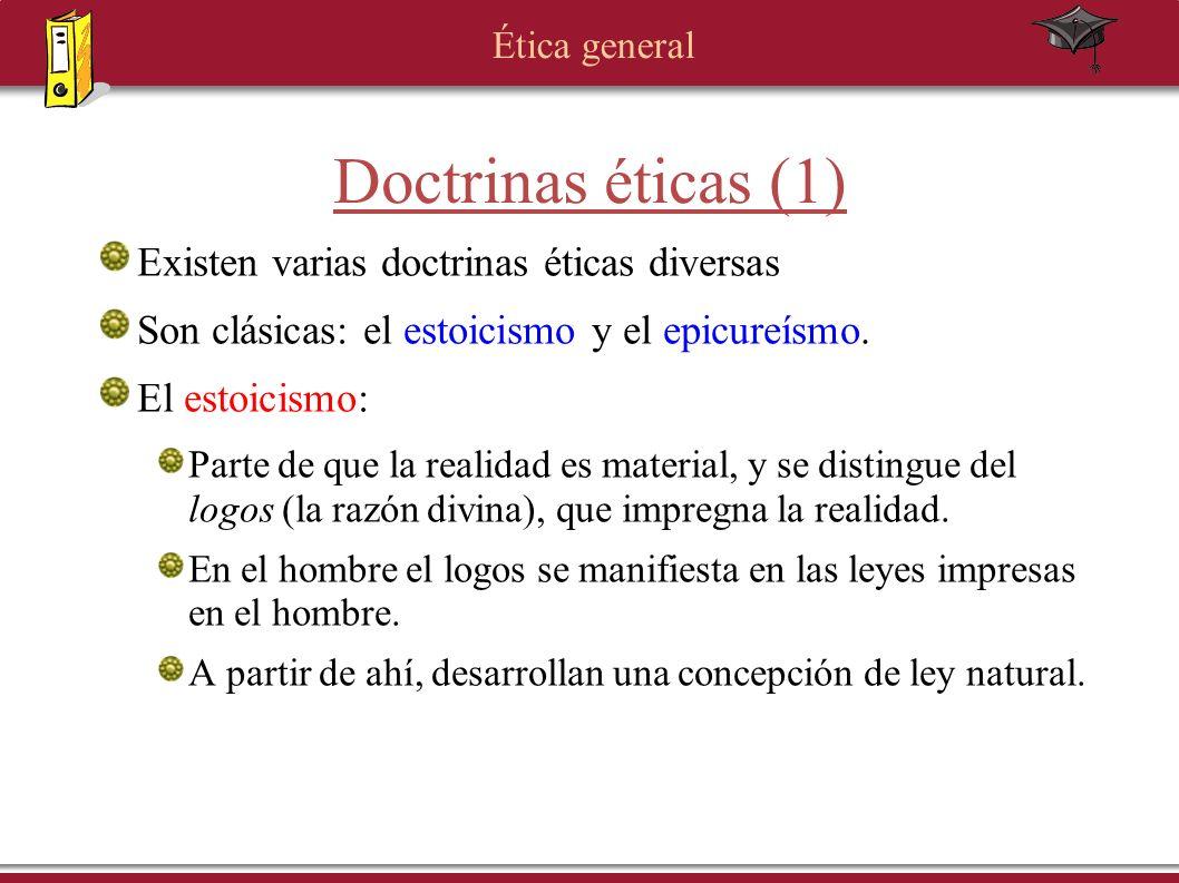 Ética general Doctrinas éticas (1) Existen varias doctrinas éticas diversas Son clásicas: el estoicismo y el epicureísmo. El estoicismo: Parte de que