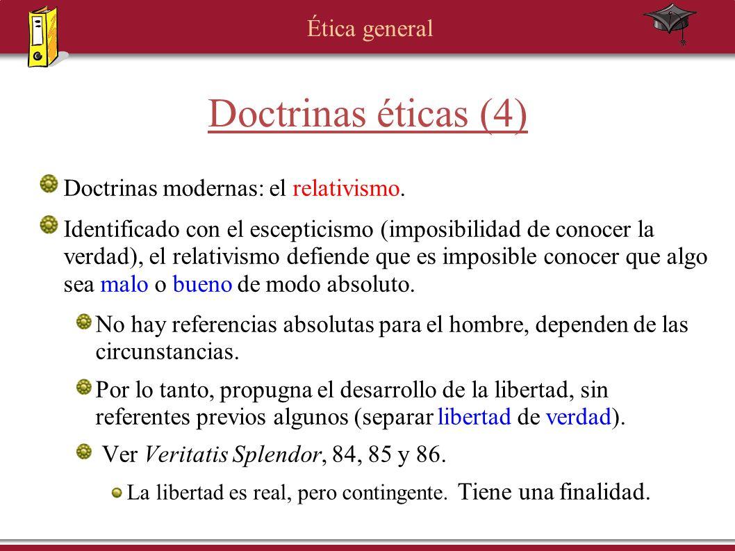 Ética general Doctrinas éticas (4) Doctrinas modernas: el relativismo. Identificado con el escepticismo (imposibilidad de conocer la verdad), el relat