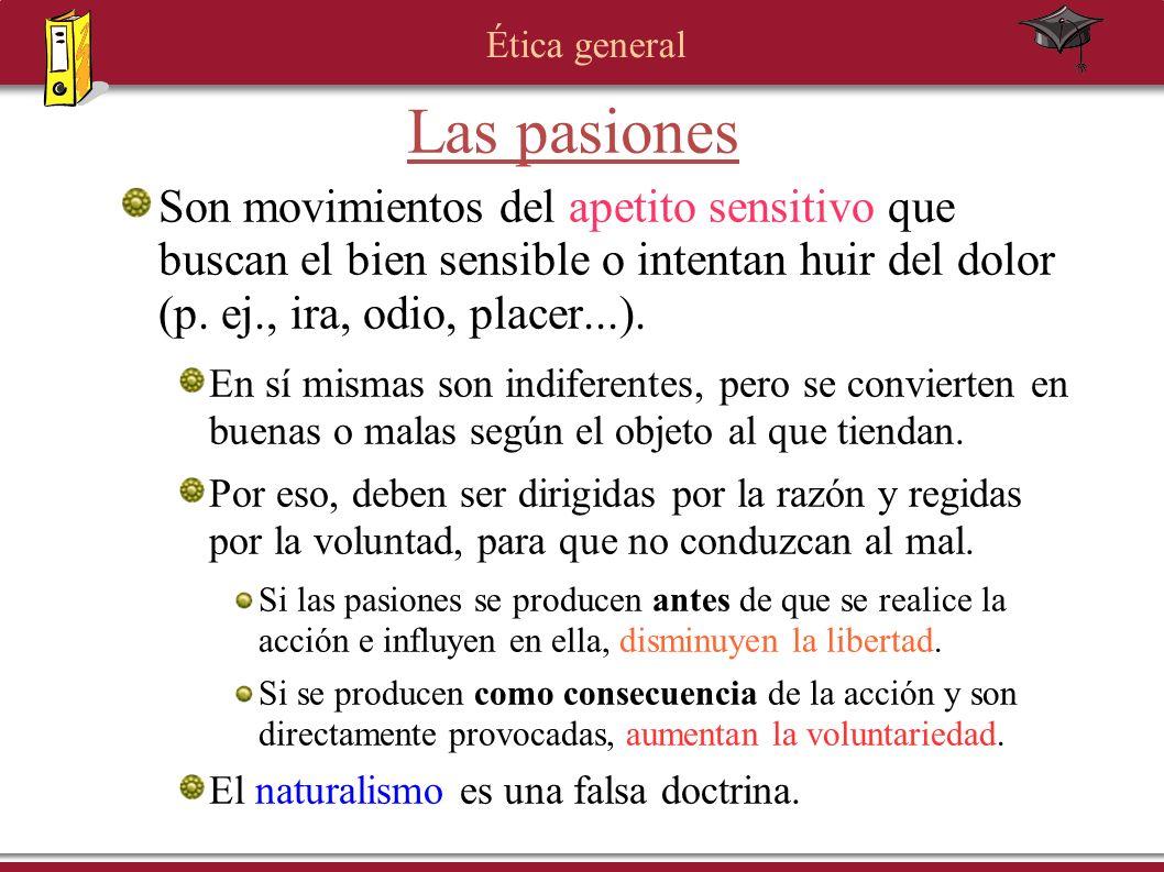 Ética general Las pasiones Son movimientos del apetito sensitivo que buscan el bien sensible o intentan huir del dolor (p. ej., ira, odio, placer...).