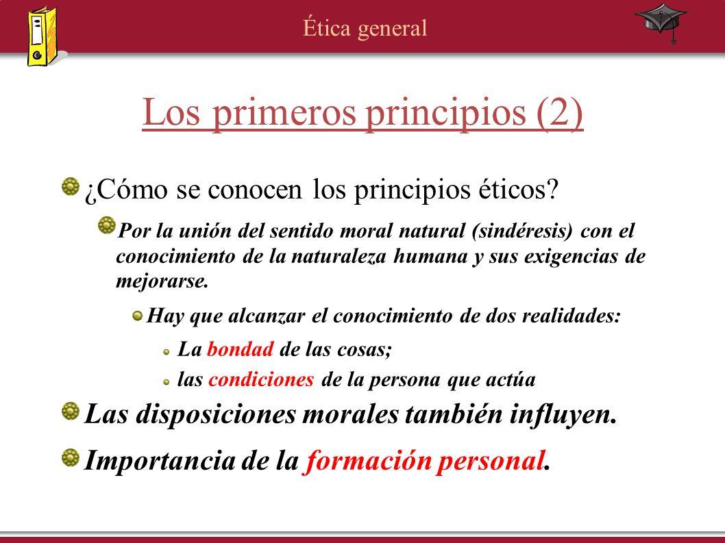 Ética general Los primeros principios (2) ¿Cómo se conocen los principios éticos? Por la unión del sentido moral natural (sindéresis) con el conocimie