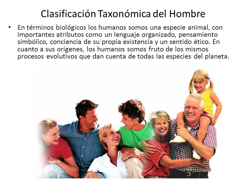Clasificación Taxonómica del Hombre En términos biológicos los humanos somos una especie animal, con importantes atributos como un lenguaje organizado, pensamiento simbólico, conciencia de su propia existencia y un sentido ético.