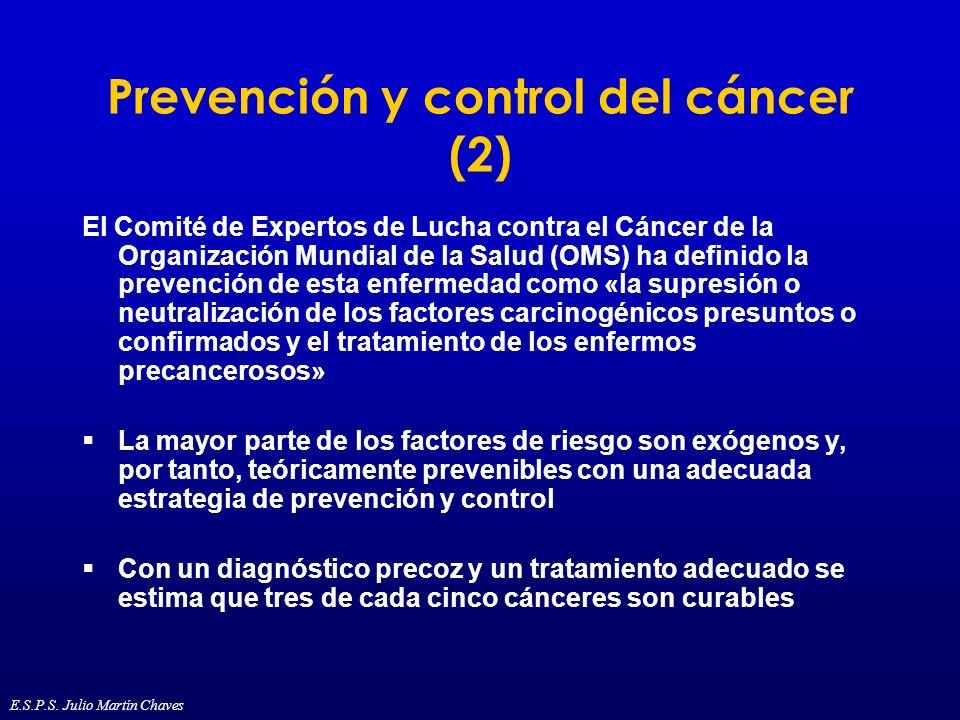 Prevención y control del cáncer (2) El Comité de Expertos de Lucha contra el Cáncer de la Organización Mundial de la Salud (OMS) ha definido la preven