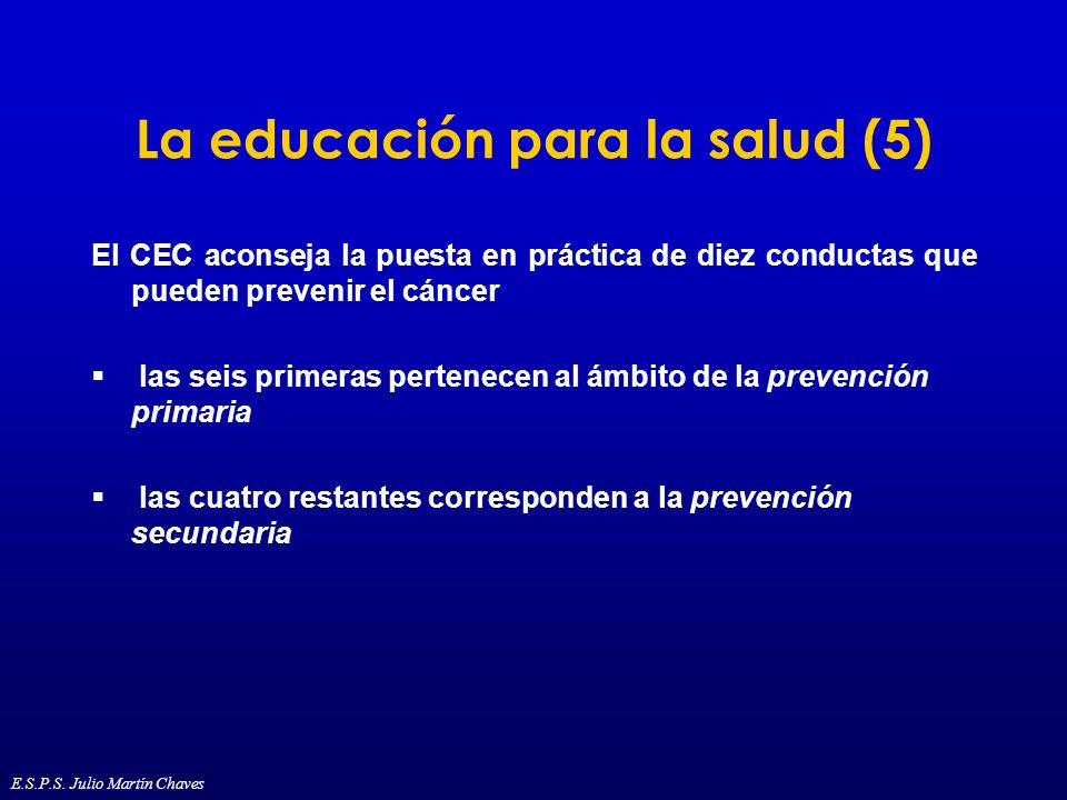 La educación para la salud (5) El CEC aconseja la puesta en práctica de diez conductas que pueden prevenir el cáncer las seis primeras pertenecen al á
