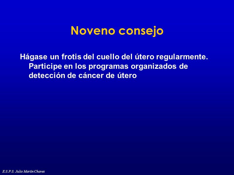 Noveno consejo Hágase un frotis del cuello del útero regularmente. Participe en los programas organizados de detección de cáncer de útero E.S.P.S. Jul