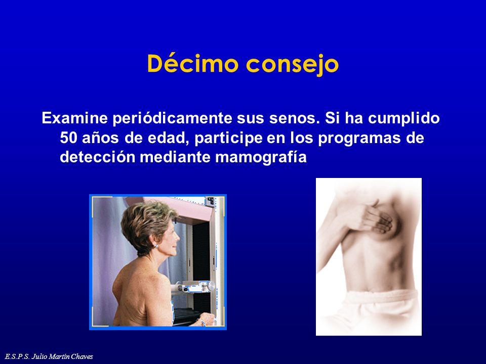 Décimo consejo Examine periódicamente sus senos. Si ha cumplido 50 años de edad, participe en los programas de detección mediante mamografía E.S.P.S.