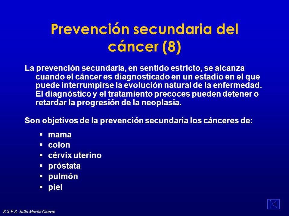 Prevención secundaria del cáncer (8) La prevención secundaria, en sentido estricto, se alcanza cuando el cáncer es diagnosticado en un estadio en el q