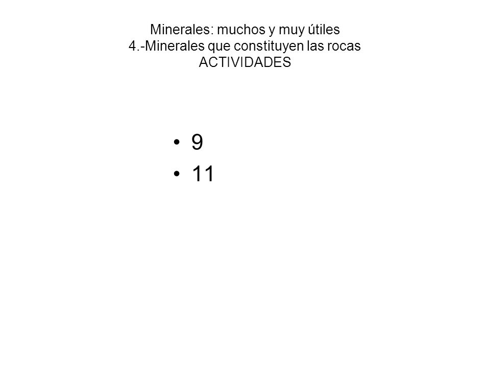 Minerales: muchos y muy útiles 4.-Minerales que constituyen las rocas ACTIVIDADES 9 11