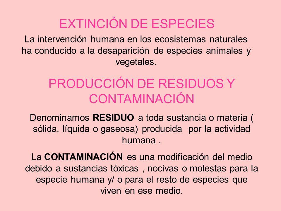 La intervención humana en los ecosistemas naturales ha conducido a la desaparición de especies animales y vegetales. EXTINCIÓN DE ESPECIES PRODUCCIÓN
