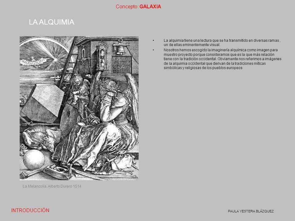 Concepto: GALAXIA PAULA YESTERA BLÁZQUEZ La alquimia tiene una lectura que se ha transmitido en diversas ramas, un de ellas eminentemente visual. Noso
