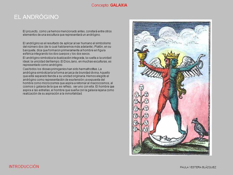 Concepto: GALAXIA PAULA YESTERA BLÁZQUEZ EL ANDRÓGINO El proyecto, como ya hemos mencionado antes, constará entre otros elementos de una escultura que
