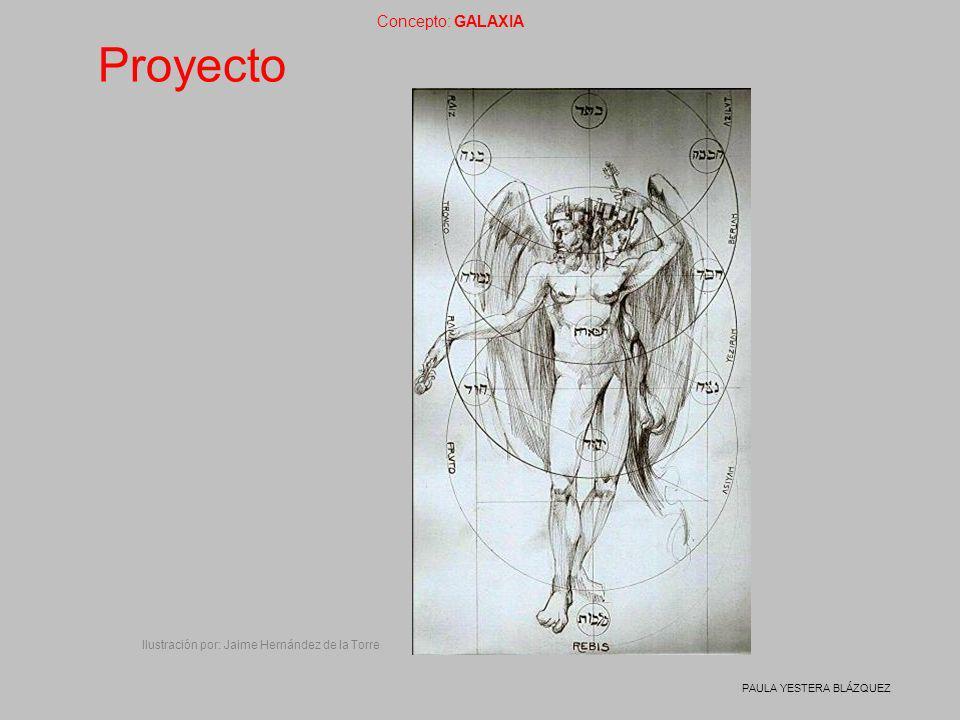 Concepto: GALAXIA PAULA YESTERA BLÁZQUEZ Proyecto Ilustración por: Jaime Hernández de la Torre
