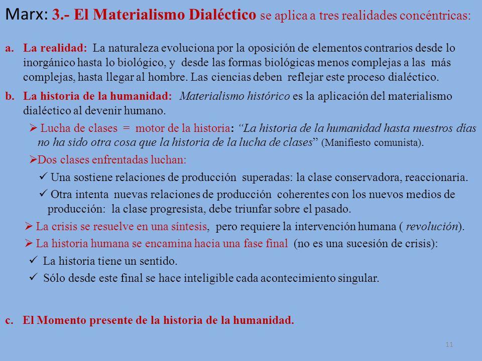 10 Antítesis Contrario Aumenta tensión Marx: 2.- Dialéctica. Sigue la dialéctica de Hegel. (Resumen) a.La realidad es una totalidad dinámica. En cada