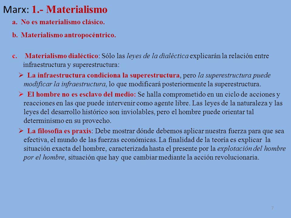 Marx: 1.- Materialismo a.No es materialismo clásico: Todos los materialismos (Demócrito, Epicuro) explican cómo es el mundo, afirmando que la materia